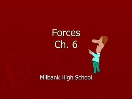 Forces Ch. 6 Milbank High School. Sec 6.1 Force and Motion ► Objectives  Define a force and differentiate between contact forces and long-range forces.