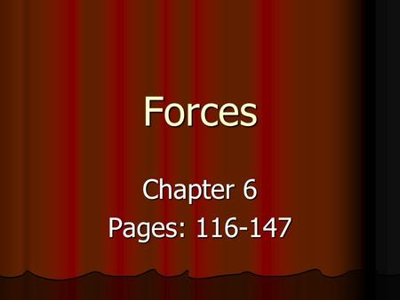 Forces Chapter 6 Pages: 116-147. Force A force is a push or pull upon an object resulting from the object's interaction with another object. Contact Forces.