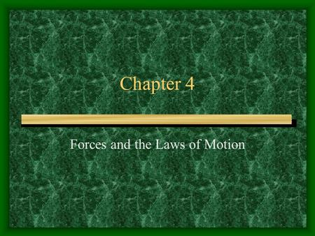 Chapter 4 Forces and the Laws of Motion. Chapter Objectives Define force Identify different classes of forces Free Body Diagrams Newton's Laws of Motion.