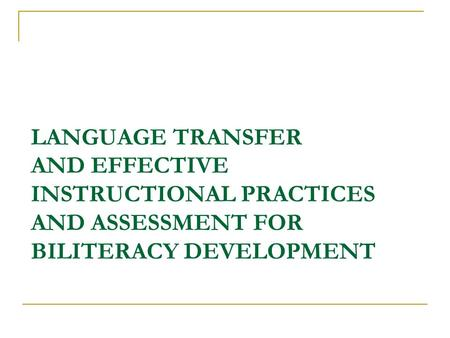 LANGUAGE TRANSFER AND EFFECTIVE INSTRUCTIONAL PRACTICES AND ASSESSMENT FOR BILITERACY DEVELOPMENT.