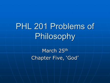 PHL 201 Problems of Philosophy March 25 th Chapter Five, 'God'