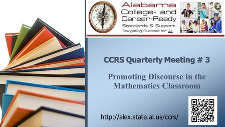 CCRS Quarterly Meeting # 3 Promoting Discourse in the Mathematics Classroom Welcome participants to 3rd Quarterly Meeting for 2013-2014 school year.