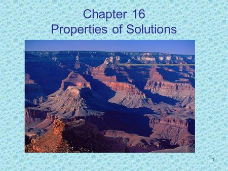 Chapter 16 Properties of Solutions 1. Solution Formation Solutions are homogeneous mixtures that may be solid, liquid, or gaseous. The compositions of.
