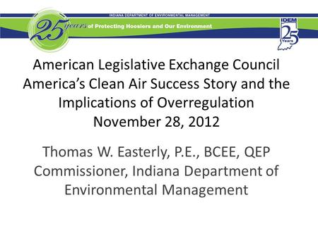 American Legislative Exchange Council America's Clean Air Success Story and the Implications of Overregulation November 28, 2012 Thomas W. Easterly, P.E.,