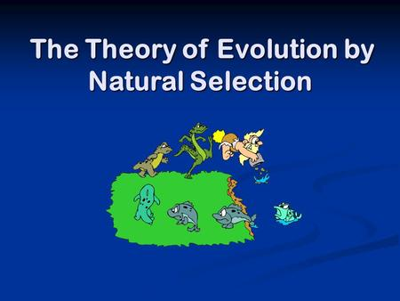 The Theory of Evolution by <strong>Natural</strong> Selection The Theory of Evolution by <strong>Natural</strong> Selection.
