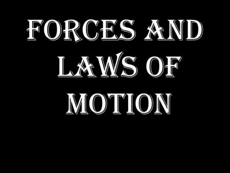 FORCES AND LAWS OF MOTION. FORCE (push) (pull) Examples of forces: ContactField Pulling the handle of the door Pushing a stroller Hitting a tennis ball.