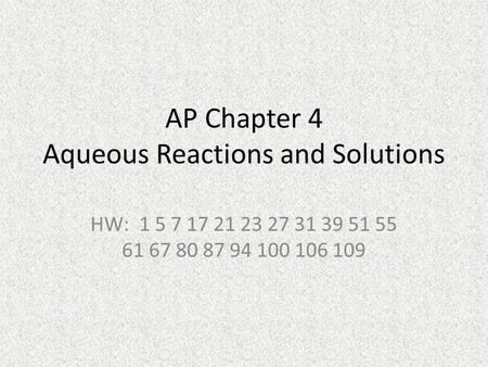 AP Chapter 4 Aqueous Reactions and Solutions HW: 1 5 7 17 21 23 27 31 39 51 55 61 67 80 87 94 100 106 109.