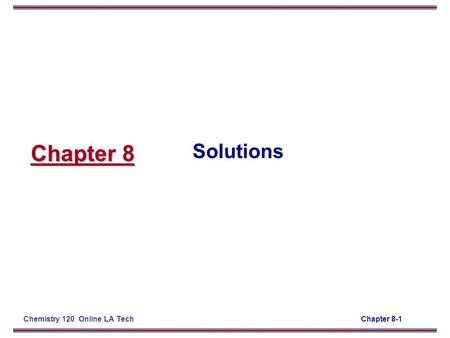 Chapter 8-1Chemistry 120 Online LA Tech Chapter 8 Solutions.
