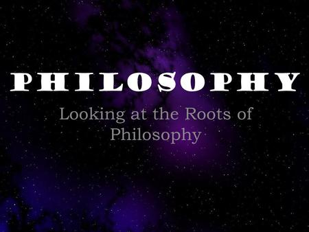 Looking at the Roots of Philosophy