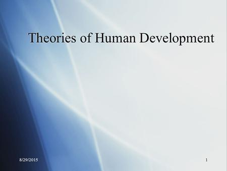 8/29/20151 Theories of Human Development. 8/29/20152 Theories  What is a theory?  Orderly set of ideas which describe, explain, and predict behavior.
