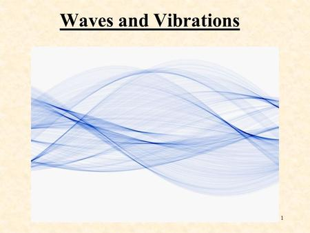 1 Waves and Vibrations 2 Common Wave Characteristics: Waves come in many types: water, sound, radio, light, etc.