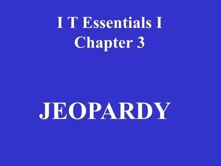 I T Essentials I Chapter 3 JEOPARDY.