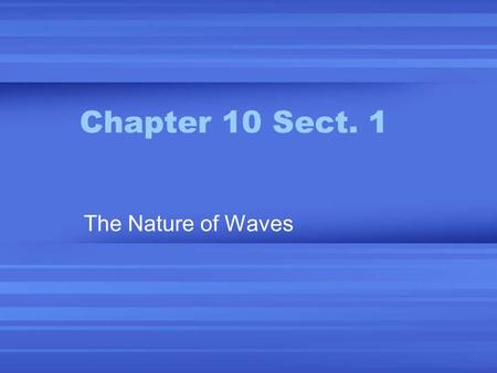 Chapter 10 Sect. 1 The Nature of Waves. Wave—a repeating disturbance or movement that transfers energy through matter or space Ex: ocean waves (resulting.