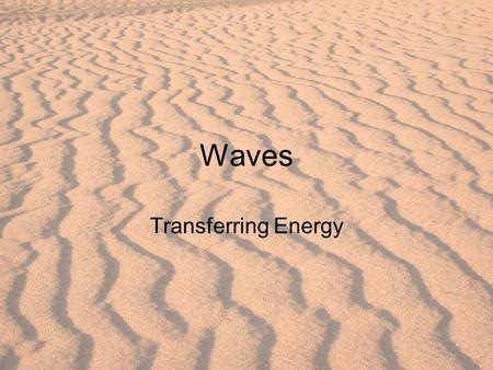 Waves Transferring Energy. Waves: traveling disturbance that carries energy from one place to another Waves travel through water, but they do not carry.