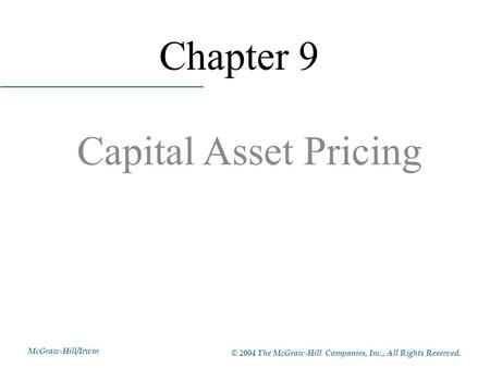 McGraw-Hill/Irwin © 2004 The McGraw-Hill Companies, Inc., All Rights Reserved. Chapter 9 Capital Asset Pricing.