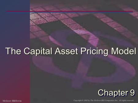 McGraw-Hill/Irwin Copyright © 2005 by The McGraw-Hill Companies, Inc. All rights reserved. Chapter 9 The Capital Asset Pricing Model.