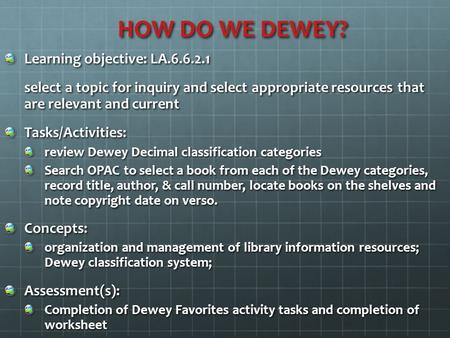 HOW DO WE DEWEY? Learning objective: LA.6.6.2.1 select a topic for inquiry and select appropriate resources that are relevant and current Tasks/Activities: