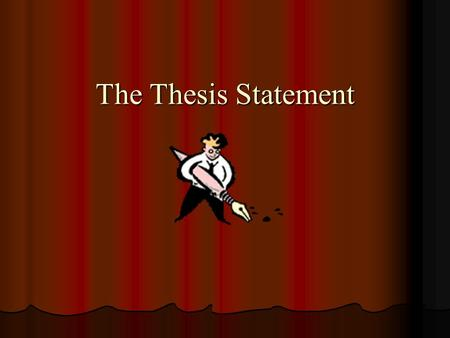 The Thesis Statement.