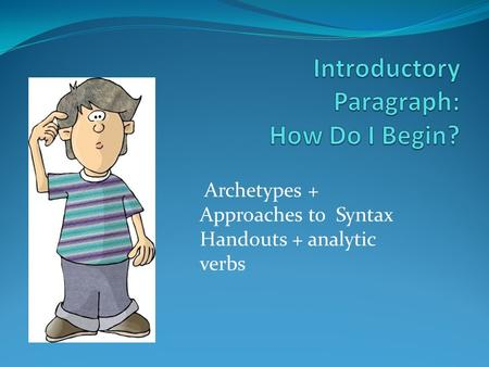 Archetypes + Approaches to Syntax Handouts + analytic verbs.