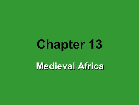 Chapter 13 Medieval Africa.