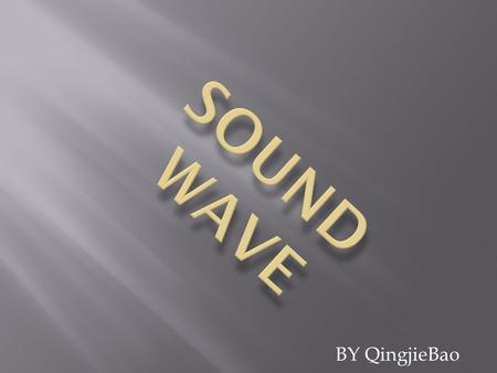 BY QingjieBao.  A sound wave is the pattern of disturbance caused by the movement of energy traveling through a medium (such as air, water, or any other.
