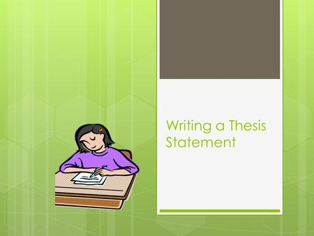 Writing a Thesis Statement. What is a thesis statement?  The thesis is NOT a topic, but rather it's what you want to say about your topic. The thesis.