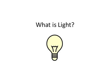 What is Light?. Light Look around you. What do you see? You might say books, pencils, desks, chairs. But what you really see is light bouncing off books,