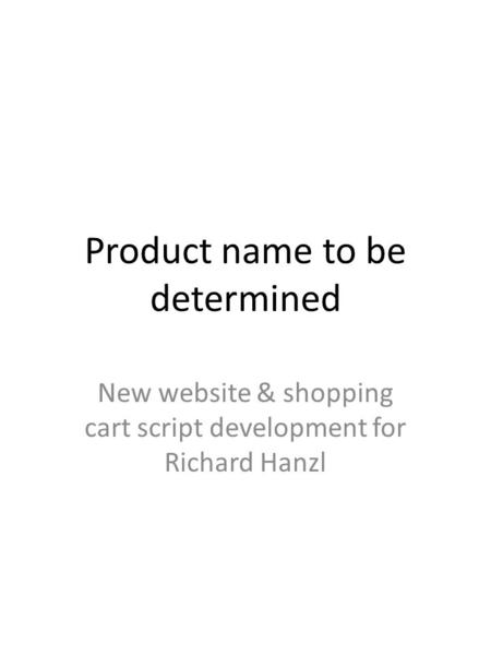 <strong>Product</strong> name to be determined New website & shopping cart script development for Richard Hanzl.