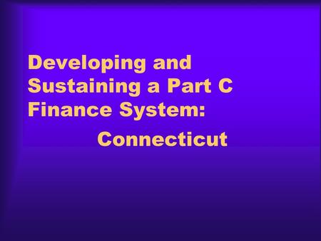 Developing and Sustaining a Part C Finance System: Connecticut.