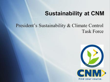 Sustainability at CNM President's Sustainability & Climate Control Task Force.
