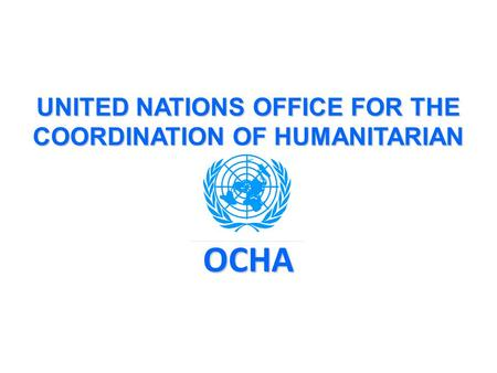 UNITED NATIONS OFFICE FOR THE COORDINATION OF HUMANITARIAN AFFAIRS OCHA.