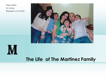 The Life of The Martinez Family Frida Adrian Dr. Hones Biography of a Family M.
