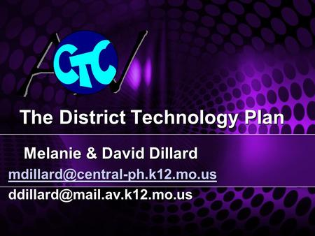 The District Technology Plan The District Technology Plan Melanie & David Dillard Melanie & David Dillard