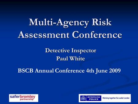 Multi-Agency Risk Assessment Conference Detective Inspector Paul White BSCB Annual Conference 4th June 2009.