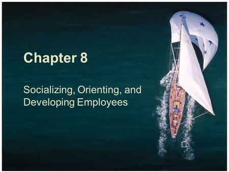 Chapter 8 Socializing, Orienting, and Developing Employees.