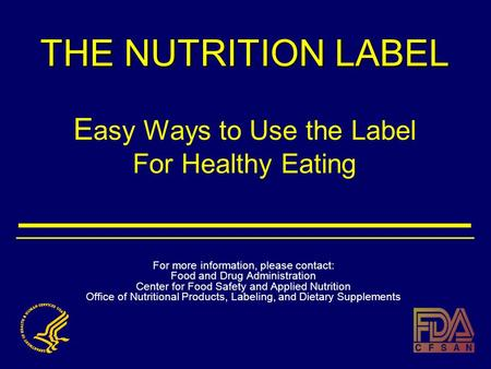 THE NUTRITION LABEL THE NUTRITION LABEL E asy Ways to Use the Label For Healthy Eating For more information, please contact: Food and Drug Administration.