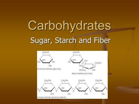 Carbohydrates Sugar, Starch and Fiber.