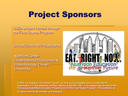 Project Sponsors To find out how the Food Stamp Program can help you buy healthy foods, contact the PA Department of Public Welfare's toll-free Helpline.