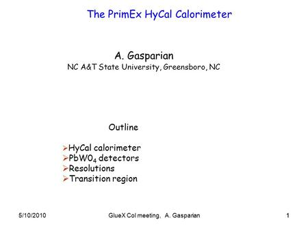 5/10/20101GlueX Col meeting, A. Gasparian1 The PrimEx HyCal Calorimeter A. Gasparian NC A&T State University, Greensboro, NC Outline  HyCal calorimeter.