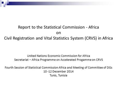 Report to the Statistical Commission - Africa on Civil Registration and Vital Statistics System (CRVS) in Africa United Nations Economic Commission for.
