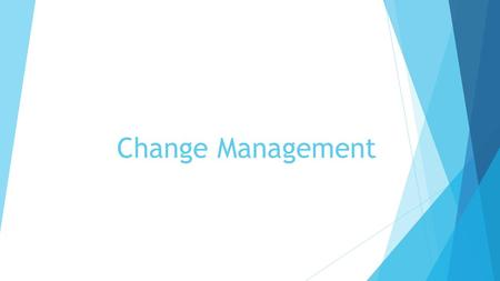 Change Management. Why change management  For many change practitioners, there is no doubt that change management must be used on projects that impact.