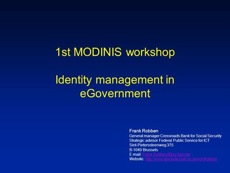 1st MODINIS workshop Identity management in eGovernment Frank Robben General manager Crossroads Bank for Social Security Strategic advisor Federal Public.