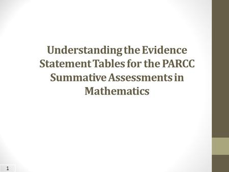 Understanding the Evidence Statement Tables for the PARCC Summative Assessments in Mathematics Welcome to the Partnership for Assessment of Readiness for.