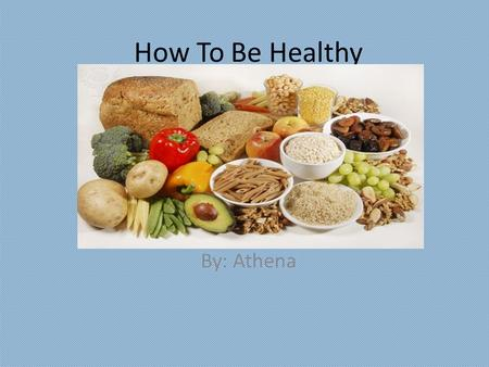 How To Be Healthy By: Athena Put a Photograph Here.