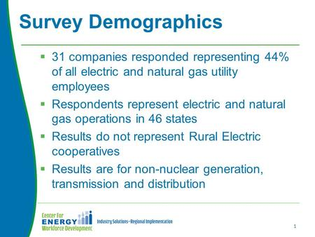  31 companies responded representing 44% of all electric and natural gas utility employees  Respondents represent electric and natural gas operations.