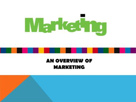AN OVERVIEW OF MARKETING. MARKET PLANNING UNIT ENDURING UNDERSTANDING STUDENTS WILL UNDERSTAND THAT……. Marketing is customer focused. Marketing is much.