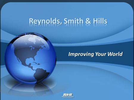 Improving Your World. RS&H tradition began in 1941 Employee-owned company Six programs of client-focused services Multi-disciplined team of planners,