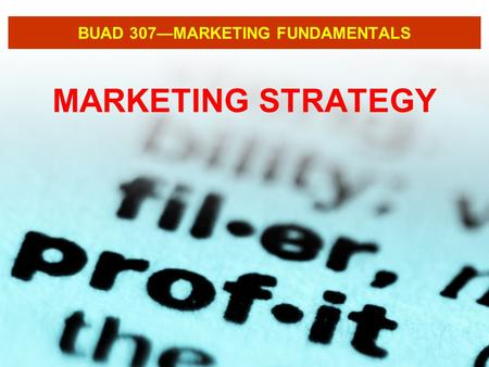 BUAD 307—MARKETING FUNDAMENTALS MARKETING STRATEGY.