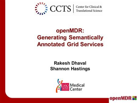 OpenMDR: Generating Semantically Annotated Grid Services Rakesh Dhaval Shannon Hastings.