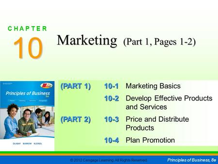 © 2012 Cengage Learning. All Rights Reserved. Principles of Business, 8e C H A P T E R 10 SLIDE 1 (PART 1) 10-1 (PART 1) 10-1Marketing Basics 10-2 10-2Develop.